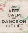 KEEP CALM AND DANCE ON THE LIFE - Personalised Poster A4 size