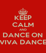 KEEP CALM AND DANCE ON VIVA DANCE - Personalised Poster A4 size