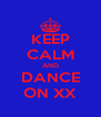 KEEP CALM AND DANCE ON XX - Personalised Poster A4 size
