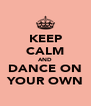 KEEP CALM AND DANCE ON YOUR OWN - Personalised Poster A4 size