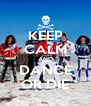 KEEP CALM AND DANCE OR DIE - Personalised Poster A4 size
