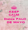 KEEP CALM AND    Dance PALO    DE MAYO - Personalised Poster A4 size