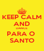 KEEP CALM AND DANCE PARA O  SANTO - Personalised Poster A4 size