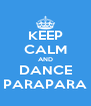 KEEP CALM AND DANCE PARAPARA - Personalised Poster A4 size