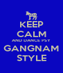 KEEP CALM AND DANCE PSY GANGNAM STYLE - Personalised Poster A4 size