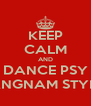 KEEP CALM AND DANCE PSY GANGNAM STYLEE - Personalised Poster A4 size
