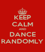KEEP CALM AND DANCE RANDOMLY - Personalised Poster A4 size