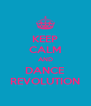 KEEP CALM AND DANCE REVOLUTION - Personalised Poster A4 size