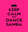 KEEP CALM AND DANCE SAMBA - Personalised Poster A4 size