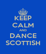 KEEP CALM AND DANCE SCOTTISH - Personalised Poster A4 size