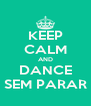 KEEP CALM AND DANCE SEM PARAR - Personalised Poster A4 size
