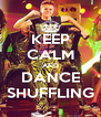 KEEP CALM AND DANCE SHUFFLING - Personalised Poster A4 size
