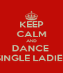 "KEEP CALM AND DANCE  ""SINGLE LADIES"" - Personalised Poster A4 size"