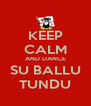 KEEP CALM AND DANCE SU BALLU TUNDU - Personalised Poster A4 size