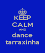 KEEP CALM AND dance tarraxinha - Personalised Poster A4 size
