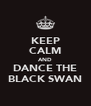 KEEP CALM AND DANCE THE BLACK SWAN - Personalised Poster A4 size