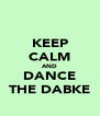KEEP CALM AND DANCE THE DABKE - Personalised Poster A4 size