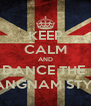 KEEP CALM AND DANCE THE  GANGNAM STYLE - Personalised Poster A4 size