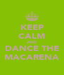 KEEP CALM AND DANCE THE MACARENA - Personalised Poster A4 size