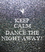 KEEP CALM AND DANCE THE NIGHT AWAY! - Personalised Poster A4 size