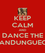 KEEP CALM AND DANCE THE SANDUNGUEO  - Personalised Poster A4 size