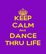 KEEP CALM And  DANCE THRU LIFE - Personalised Poster A4 size