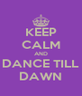 KEEP CALM AND DANCE TILL DAWN - Personalised Poster A4 size
