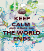 KEEP CALM  AND DANCE TILL THE WORLD ENDS - Personalised Poster A4 size