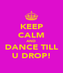 KEEP CALM AND DANCE TILL U DROP! - Personalised Poster A4 size