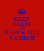 KEEP CALM AND DANCE TILL YA DROP - Personalised Poster A4 size