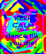 KEEP CALM AND dance till  you die! - Personalised Poster A4 size