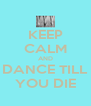 KEEP CALM AND DANCE TILL YOU DIE - Personalised Poster A4 size