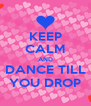 KEEP CALM AND DANCE TILL YOU DROP - Personalised Poster A4 size