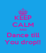 KEEP CALM AND Dance till You drop!! - Personalised Poster A4 size