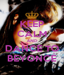 KEEP CALM AND DANCE TO BEYONCÉ - Personalised Poster A4 size