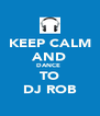 KEEP CALM AND DANCE  TO DJ ROB - Personalised Poster A4 size