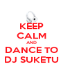 KEEP CALM AND DANCE TO DJ SUKETU - Personalised Poster A4 size