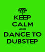 KEEP CALM AND DANCE TO DUBSTEP - Personalised Poster A4 size