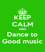 KEEP CALM AND Dance to Good music - Personalised Poster A4 size