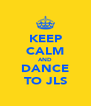 KEEP CALM AND DANCE TO JLS - Personalised Poster A4 size