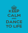 KEEP CALM AND DANCE TO LIFE - Personalised Poster A4 size