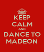 KEEP CALM AND DANCE TO MADEON - Personalised Poster A4 size