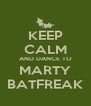 KEEP CALM AND DANCE TO MARTY BATFREAK - Personalised Poster A4 size