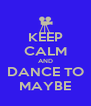 KEEP CALM AND DANCE TO MAYBE - Personalised Poster A4 size
