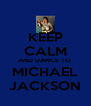 KEEP CALM AND DANCE TO  MICHAEL JACKSON - Personalised Poster A4 size