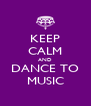 KEEP CALM AND DANCE TO MUSIC - Personalised Poster A4 size