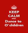 KEEP CALM AND Dance to  O'children - Personalised Poster A4 size