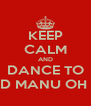 KEEP CALM AND DANCE TO OCD MANU OH OH - Personalised Poster A4 size