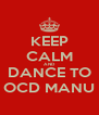KEEP CALM AND DANCE TO OCD MANU - Personalised Poster A4 size