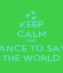 KEEP CALM AND DANCE TO SAVE THE WORLD - Personalised Poster A4 size